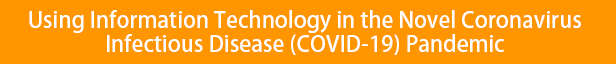 Using Information Technology in the Novel Coronavirus Infectious Disease (COVID-19) Pandemic